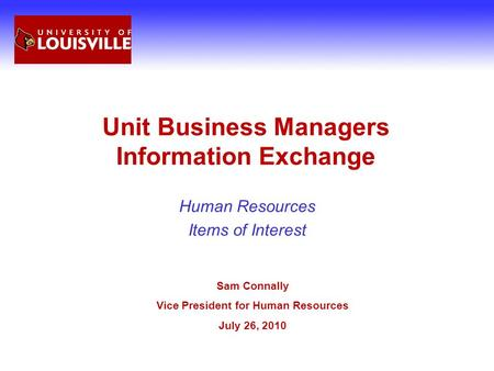 Unit Business Managers Information Exchange Human Resources Items of Interest Sam Connally Vice President for Human Resources July 26, 2010.