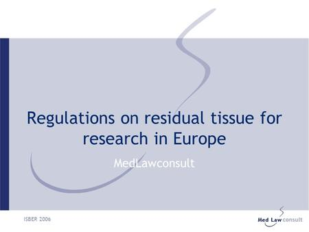 ISBER 2006 Regulations on residual tissue for research in Europe MedLawconsult.