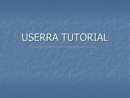 USERRA TUTORIAL. GENERAL INFORMATION This slide show is intended to provide basic information about USERRA's provisions. References at the top of the.