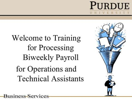 Welcome to Training for Processing Biweekly Payroll for Operations and Technical Assistants.