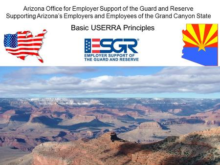 You can make a difference Arizona Office for Employer Support of the Guard and Reserve Supporting Arizona's Employers and Employees of the Grand Canyon.
