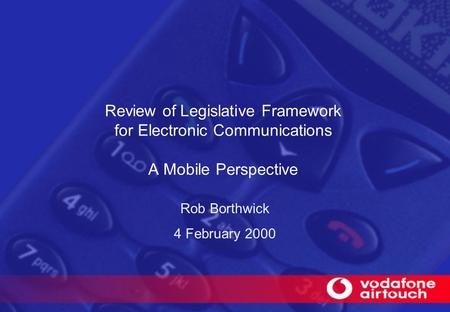 Review of Legislative Framework for Electronic Communications A Mobile Perspective Rob Borthwick 4 February 2000.
