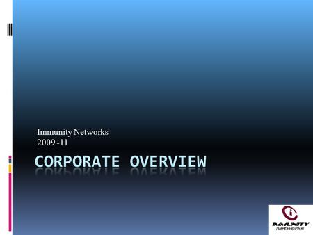 "Immunity Networks 2009 -11. 2 About Us Our Vision ""To become a specialised IT Optimization and Information security provider equipped with Strong OEM."