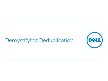 Demystifying Deduplication. Global SMB Event Marketing 2 APPROACH: What is deduplication? Eliminate redundant data Start with the backup environment as.