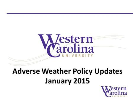 Adverse Weather Policy Updates January 2015. Agenda Reason for the Policy Change Adverse Weather Policy Questions Contact Information.