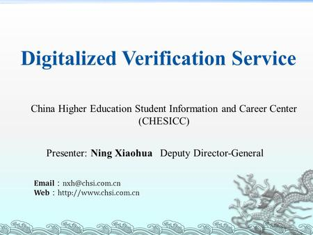 : Web :  Digitalized Verification Service China Higher Education Student Information and Career Center (CHESICC)