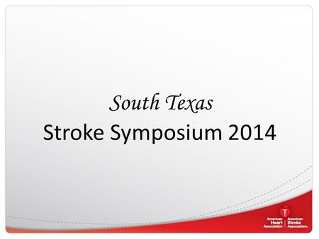 South Texas Stroke Symposium 2014. American Heart Association American Stroke Association Our 2020 Impact Goal: By 2020, improve the cardiovascular health.