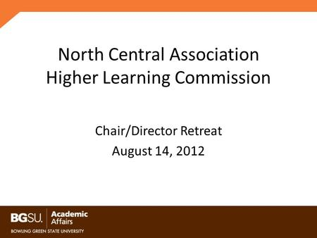 North Central Association Higher Learning Commission Chair/Director Retreat August 14, 2012.