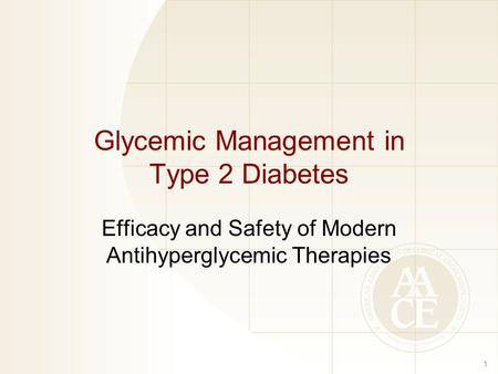 1 Glycemic Management in Type 2 Diabetes Efficacy and Safety of Modern Antihyperglycemic Therapies.