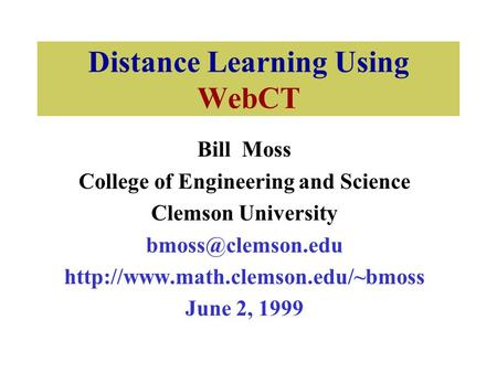 Distance Learning Using WebCT Bill Moss College of Engineering and Science Clemson University  June.