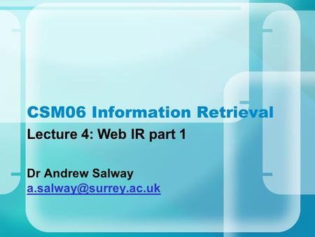 CSM06 Information Retrieval Lecture 4: Web IR part 1 Dr Andrew Salway