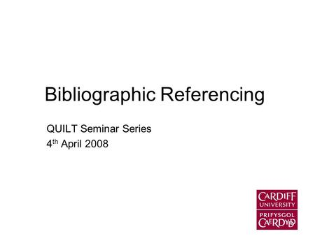 Bibliographic Referencing QUILT Seminar Series 4 th April 2008.
