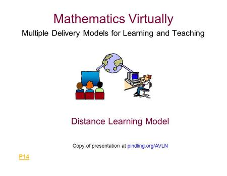 Mathematics Virtually Multiple Delivery Models for Learning and Teaching Distance Learning Model Copy of presentation at pindling.org/AVLN P14.