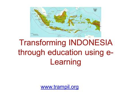 1 Transforming INDONESIA through education using e- Learning www.trampil.org.