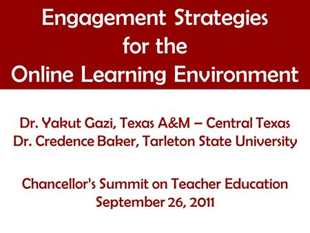 Dr. Yakut Gazi, Texas A&M – Central Texas Dr. Credence Baker, Tarleton State University Chancellor's Summit on Teacher Education September 26, 2011 Engagement.