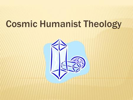 Cosmic Humanist Theology. 1.5.1, Introduction A. What is the opposite of Atheism?