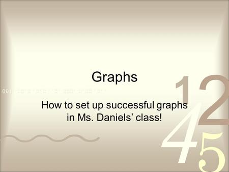 Graphs How to set up successful graphs in Ms. Daniels' class!