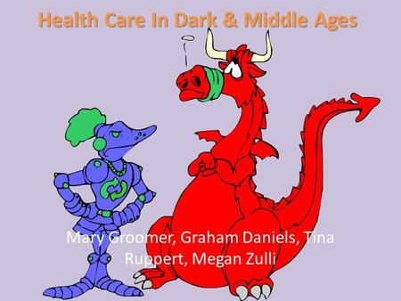 Health Care In Dark & Middle Ages Mary Groomer, Graham Daniels, Tina Ruppert, Megan Zulli.