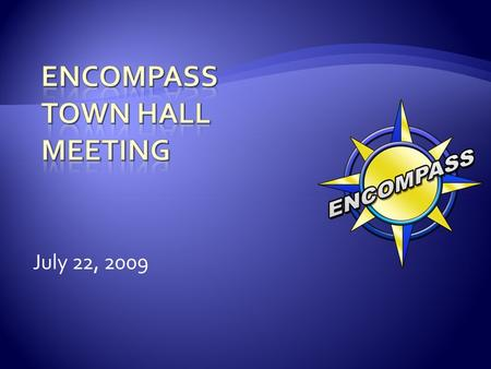 July 22, 2009.  Project Status  Next Steps  Mini Town Hall meetings  Reminders / Q&A 2.