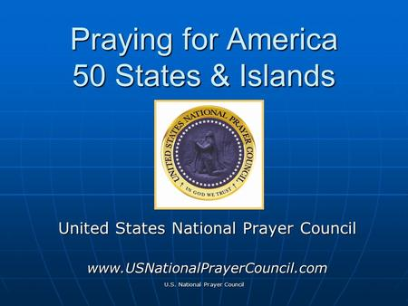 U.S. National Prayer Council Praying for America 50 States & Islands United States National Prayer Council www.USNationalPrayerCouncil.com.