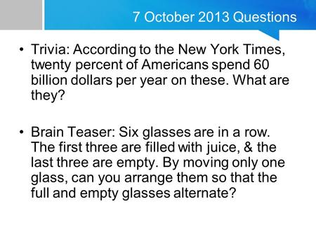 7 October 2013 Questions Trivia: According to the New York Times, twenty percent of Americans spend 60 billion dollars per year on these. What are they?