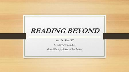 READING BEYOND Amy N. Shurtliff Grandview Middle