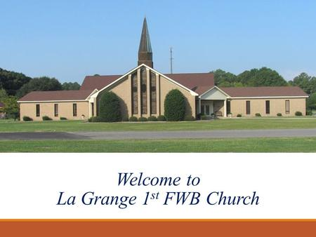 Welcome to La Grange 1 st FWB Church. Meet the Staff Rev. Ronnie Hobgood, Pastor 1982-1988 2007-present.