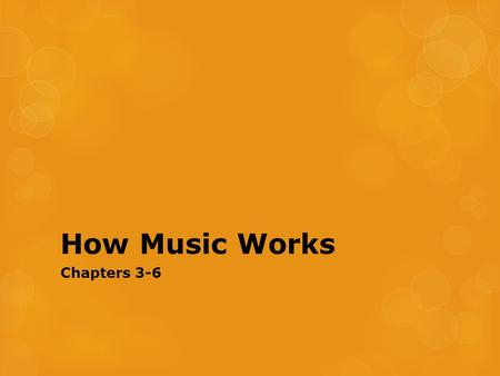 How Music Works Chapters 3-6. The Four Basic Properties of Tones Property of Tone  Duration  Frequency  Amplitude  Timbre Musical Correlate  Rhythm.