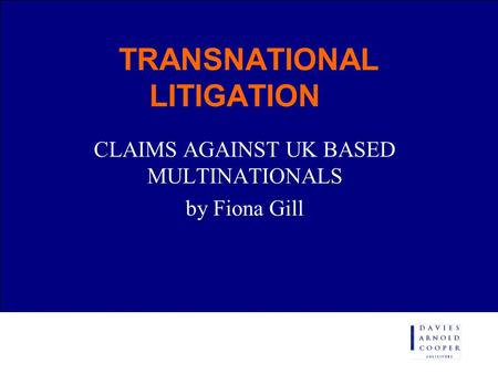 TRANSNATIONAL LITIGATION CLAIMS AGAINST UK BASED MULTINATIONALS by Fiona Gill.