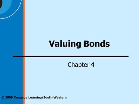 © 2009 Cengage Learning/South-Western Valuing Bonds Chapter 4.