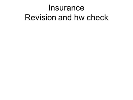 Insurance Revision and hw check. Pair the halves of sentences: 1. It is important to keep the value of your policy 2. Make sure you get insured 3. When.