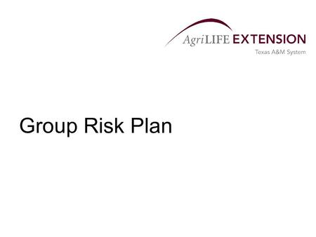 Group Risk Plan.  Departure from traditional approaches Insure county yields  Requires less paperwork  Cost may be less than basic APH.