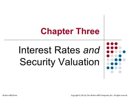 Copyright © 2012 by The McGraw-Hill Companies, Inc. All rights reserved. McGraw-Hill/Irwin Chapter Three Interest Rates and Security Valuation.