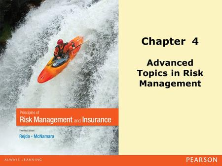 Chapter 4 Advanced Topics in Risk Management. Copyright ©2014 Pearson Education, Inc. All rights reserved.4-2 Agenda The Changing Scope of Risk Management.