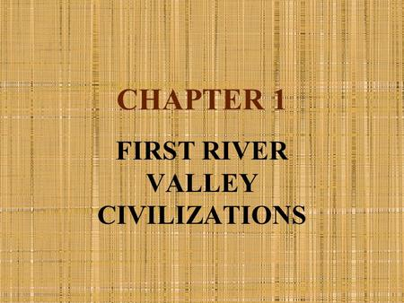 CHAPTER 1 FIRST RIVER VALLEY CIVILIZATIONS. PRE-CIVILIZATION Stability due to need to control water Small groups could not regulate waters Small groups.