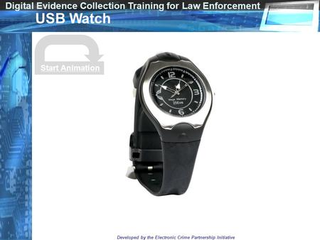 Digital Evidence Collection Training for Law Enforcement Developed by the Electronic Crime Partnership Initiative USB Watch Start Animation.