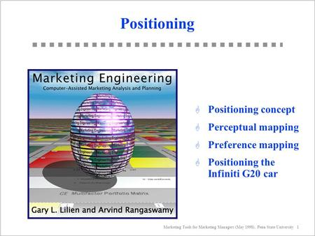 Marketing Tools for Marketing Managers (May 1998). Penn State University 1 Positioning G Positioning concept G Perceptual mapping G Preference mapping.