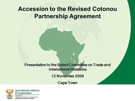 1 Accession to the Revised Cotonou Partnership Agreement Presentation to the Select Committee on Trade and International Relations 12 November 2009 Cape.