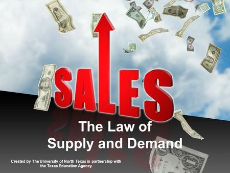 The Law of Supply and Demand Created by The University of North Texas in partnership with the Texas Education Agency.