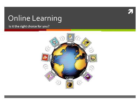  Online Learning Is it the right choice for you?.