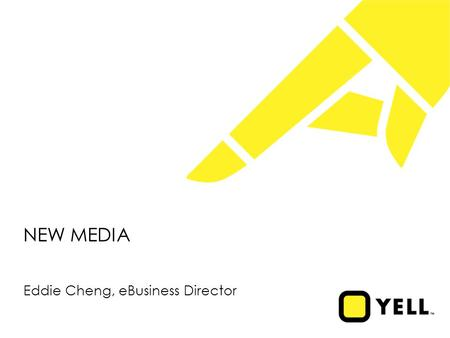NEW MEDIA Eddie Cheng, eBusiness Director. Disclaimer During this presentation we will be discussing Yell's business outlook and making certain forward-looking.