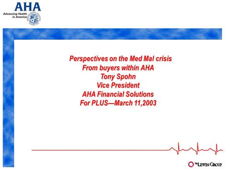 Perspectives on the Med Mal crisis Perspectives on the Med Mal crisis From buyers within AHA Tony Spohn Vice President AHA Financial Solutions For PLUS—March.