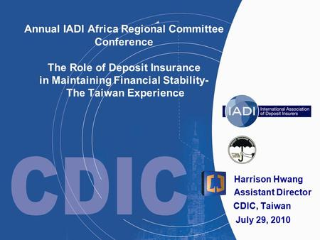 11 Harrison Hwang Assistant Director CDIC, Taiwan July 29, 2010 Annual IADI Africa Regional Committee Conference The Role of Deposit Insurance in Maintaining.