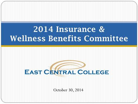 2014 Insurance & Wellness Benefits Committee October 30, 2014.