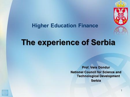 Higher Education Finance Prof. Vera Dondur National Council for Science and Technological Development Serbia 1 The experience of Serbia.
