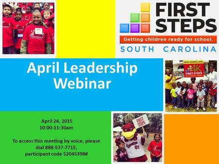 April Leadership Webinar April 24, 2015 10:00-11:30am To access this meeting by voice, please dial 888-537-7715, participant code 52045398#