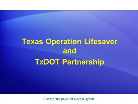 Texas Operation Lifesaver and TxDOT Partnership Discover the power of custom layouts.