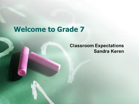 Welcome to Grade 7 Classroom Expectations Sandra Keren.