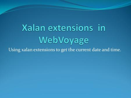 Using xalan extensions to get the current date and time.