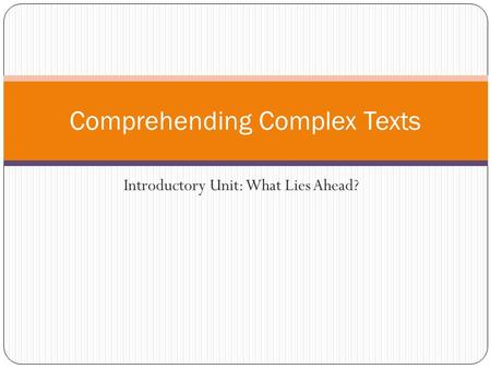 Introductory Unit: What Lies Ahead? Comprehending Complex Texts.